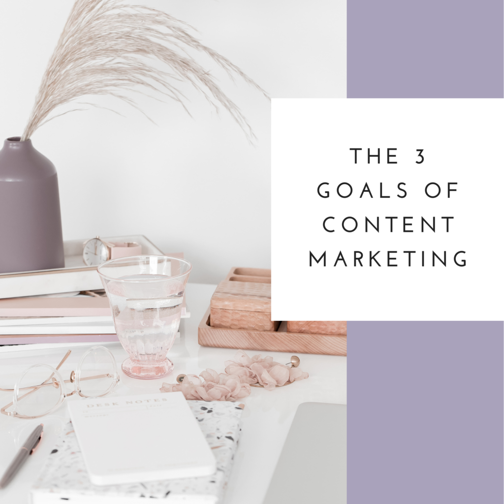 The 3 Goals of Content Marketing