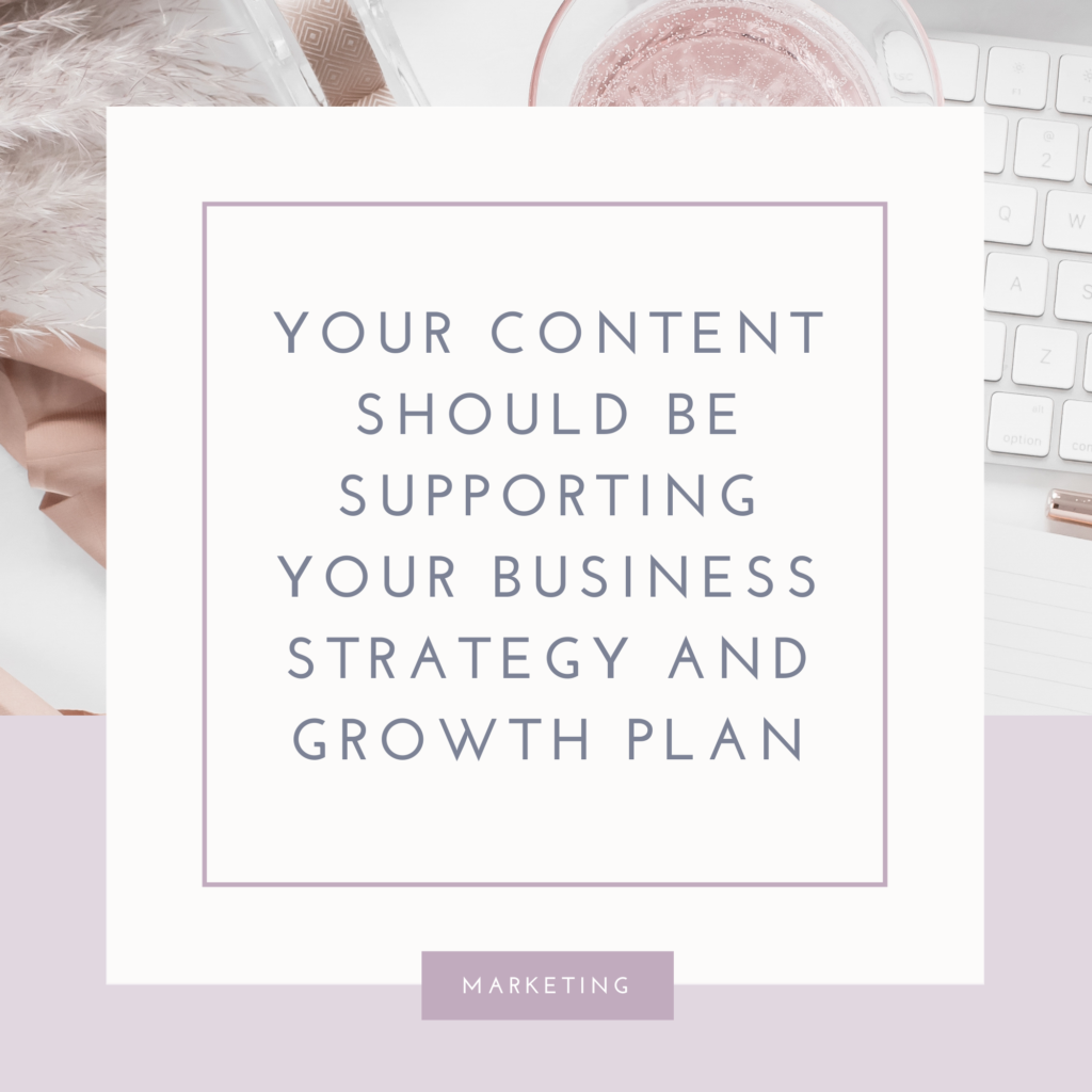 Your Content Marketing Strategy Should Support Your Business Growth Plan